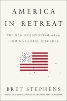 America In Retreat : The New Isolationism And The Coming Global Disorder by Stephens, Bret © 2014 (Added: 3/18/15)