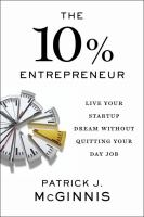 The 10% Entrepreneur : Live Your Startup Dream Without Quitting Your Day Job by McGinnis, Patrick J. © 2016 (Added: 6/10/16)