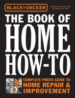 Black & Decker The Book Of Home How-to : Complete Photo Guide To Home Repair & Improvement by  © 2014 (Added: 1/8/15)