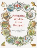 Attracting Wildlife To Your Backyard : Month-by-month Projects For Family Fun by Schneck, Marcus © 2014 (Added: 1/14/15)