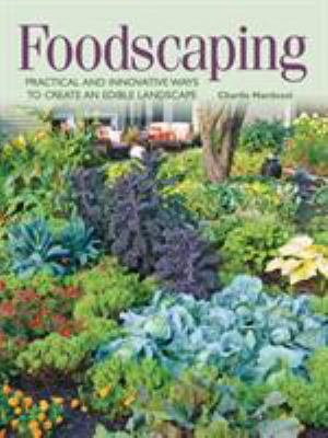 cover of Foodscaping : practical and innovative ways to create an edible landscape