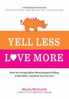 Yell Less, Love More : How The Orange Rhino Mom Stopped Yelling At Her Kids-and How You Can Too! by McCraith, Sheila © 2014 (Added: 1/15/15)