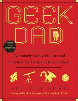 Cover image for Geek dad : awesomely geeky projects and activities for dads and kids to share 