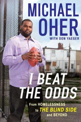I Beat the Odds: From Homelessness, to The Blind Side and Beyond