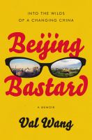 Beijing Bastard : Into The Wilds Of A Changing China by Wang, Val © 2014 (Added: 11/6/14)