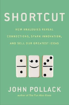 cover of Shortcut: How Analogies Reveal Connections, Spark Innovation, and Sell Our Greatest Ideas