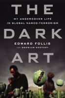 The Dark Art : My Undercover Life In Global Narco-terrorism by Follis, Edward © 2014 (Added: 1/7/15)