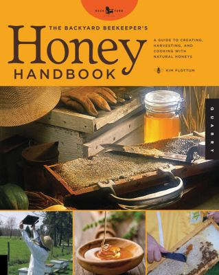 Details about The backyard beekeeper's honey handbook : a guide to creating, harvesting, and cooking with natural honeys
