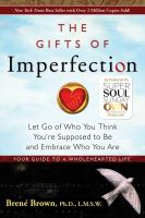 The Gifts Of Imperfection : Let Go Of Who You Think You're Supposed To Be And Embrace Who You Are by Brown, Brenâe © 2010 (Added: 9/18/17)