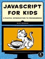 Javascript for kids : a playful introduction to programming