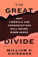 The Great Divide : Why Liberals And Conservatives Will Never, Ever Agree by Gairdner, William D. (William Douglas) © 2015 (Added: 5/7/15)