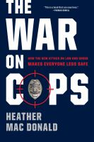The War On Cops : How The New Attack On Law And Order Makes Everyone Less Safe by Mac Donald, Heather © 2016 (Added: 9/8/16)