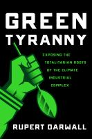 Green Tyranny : Exposing The Totalitarian Roots Of The Climate Industrial Complex by Darwall, Rupert © 2017 (Added: 2/6/18)