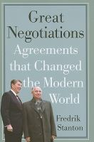 Great negotiations : agreements that changed the modern world