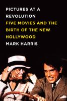cover of Pictures at a Revolution: Five Movies and the Birth of a New Hollywood 