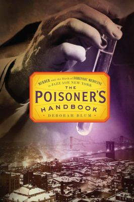 cover photo: Poisoner's Handbook:  Murder and the Birth of Forensic Science in New York in the Jazz Age