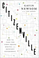 Citizenville : How To Take The Town Square Digital And Reinvent Government by Newsom, Gavin Christopher © 2013 (Added: 4/14/16)