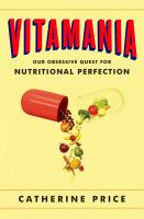 Vitamania : Our Obsessive Quest For Nutritional Perfection by Price, Catherine © 2015 (Added: 3/23/15)