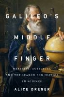 Galileo's Middle Finger : Heretics, Activists, And The Search For Justice In Science by Dreger, Alice Domurat © 2015 (Added: 4/27/16)