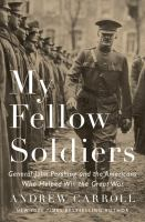 My Fellow Soldiers : General John Pershing And The Americans Who Helped Win The Great War by Carroll, Andrew © 2017 (Added: 7/18/17)