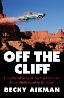 Off The Cliff : How The Making Of Thelma & Louise Drove Hollywood To The Edge by Aikman, Becky © 2017 (Added: 9/13/17)