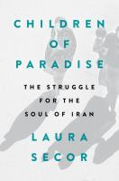 Children Of Paradise : The Struggle For The Soul Of Iran by Secor, Laura © 2016 (Added: 8/22/16)