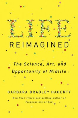cover of Life reimagined : the science, art, and opportunity of midlife