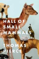 Hall Of Small Mammals : Stories by Pierce, Thomas © 2014 (Added: 3/25/15)