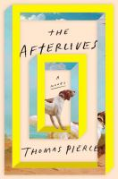The Afterlives by Pierce, Thomas © 2018 (Added: 1/16/18)