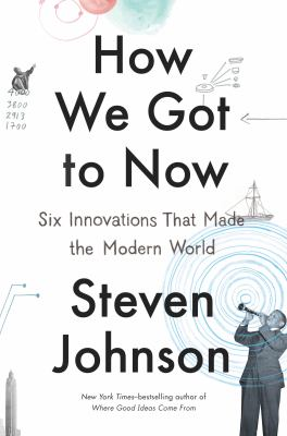 cover of How We Got to Now: Six Innovations That Made the Modern World