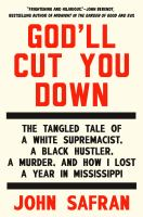God'll Cut You Down : The Tangled Tale Of A White Supremacist, A Black Hustler, A Murder, And How I Lost A Year In Mississippi by Safran, John © 2014 (Added: 2/19/15)