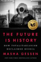 The Future Is History : How Totalitarianism Reclaimed Russia by Gessen, Masha © 2017 (Added: 11/7/17)