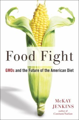 cover of Food Fight: GMOs and the Future of the American Diet