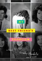 My Best Friend's Exorcism : A Novel by Hendrix, Grady © 2016 (Added: 7/13/16)