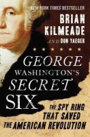 George Washington's Secret Six : The Spy Ring That Saved The American Revolution by Kilmeade, Brian © 2013 (Added: 2/8/17)