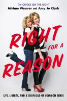 Right For A Reason : Life, Liberty, And A Crapload Of Common Sense by Weaver, Miriam © 2014 (Added: 2/25/15)