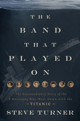 cover photo: The Band that Played On: The Extraordinary Story of the 8 Musicians Who Went Down with the Titanic