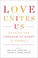 Love Unites Us : Winning The Freedom To Marry In America by Cathcart, Kevin M. © 2016 (Added: 9/9/16)