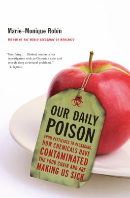 cover of Our Daily Poison: From Pesticides to Packaging, How Chemicals Have Contaminated the Food Chain and Are Making Us Sick