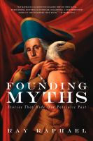 Founding Myths : Stories That Hide Our Patriotic Past by Raphael, Ray © 2014 (Added: 11/5/14)