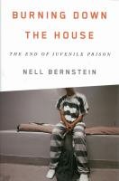 Burning Down The House : The End Of Juvenile Prison by Bernstein, Nell © 2014 (Added: 3/25/15)