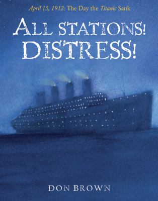 cover photo: All Stations! Distress!: April 15, 1912, the day the Titanic Sank