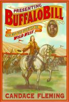Presenting Buffalo Bill : the man who invented the Wild West