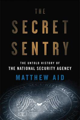 Details about The secret sentry : the untold history of the National Security Agency