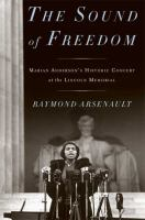 cover of The Sound of Freedom: Marian Anderson, the Lincoln Memorial, and the Concert that Awakened America by Raymond Arsenault