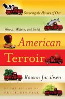 American Terroir : Savoring The Flavors Of Our Woods, Waters, And Fields by Jacobsen, Rowan © 2010 (Added: 2/21/17)