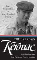 The Unknown Kerouac : Rare, Unpublished, & Newly Translated Writings by Kerouac, Jack © 2016 (Added: 9/27/16)