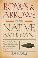 Bows & Arrows Of The Native Americans : A Step-by-step Guide To Wooden Bows, Sinew-backed Bows, Composite Bows, Strings, Arrows & Quivers by Hamm, Jim © 1991 (Added: 6/27/16)