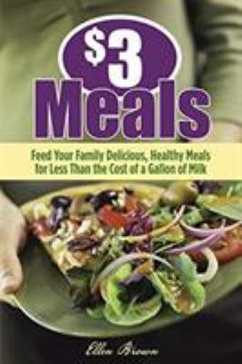 Details about $3 meals : feed your family delicious, healthy meals for less than the cost of a gallon of milk