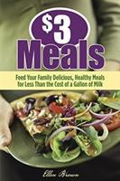 cover of $3 Meals: Feed Your Family Delicious, Healthy Meals for Less Than the Cost of a Gallon of Milk by Ellen Brown